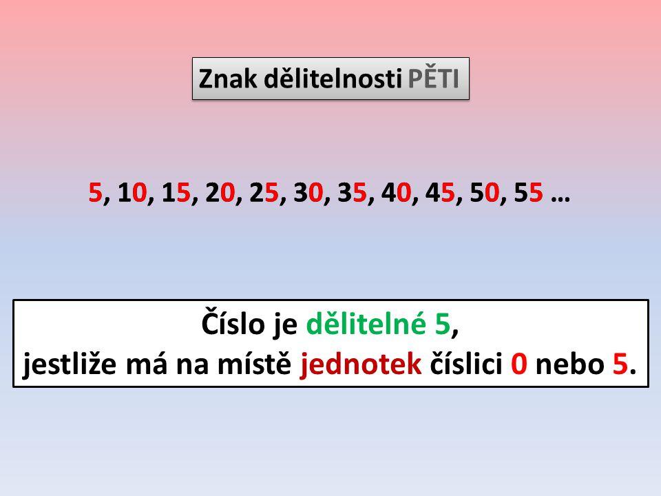 Znak dělitelnosti DVĚMA 2, 4, 6, 8, 10, 12, 14 … 352, 354, 356, 358, 360, 362 … Číslo je dělitelné 2, jestliže má na místě jednotek některou z číslic 0, 2, 4, 6, nebo 8.