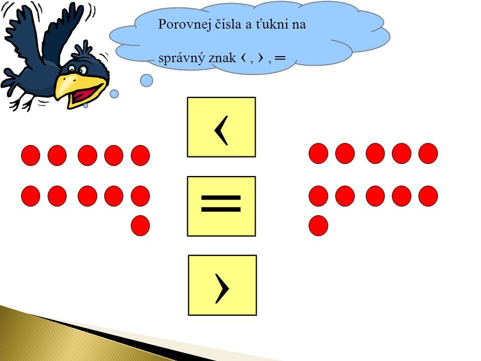 Porovnej čísla a ťukni na správný znak ‹, ›, ═ = ‹ ›