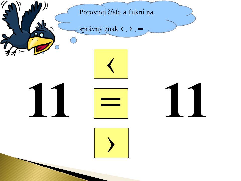 Porovnej čísla a ťukni na správný znak ‹, ›, ═ = ‹ › 11