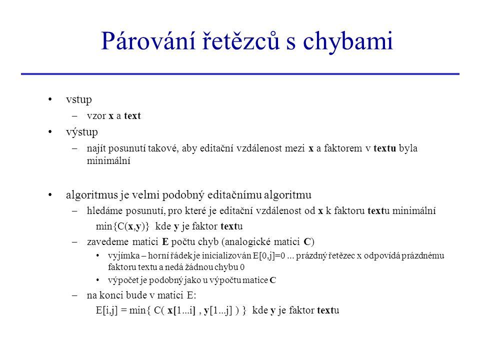 Párování řetězců s chybami vstup –vzor x a text výstup –najít posunutí takové, aby editační vzdálenost mezi x a faktorem v textu byla minimální algori