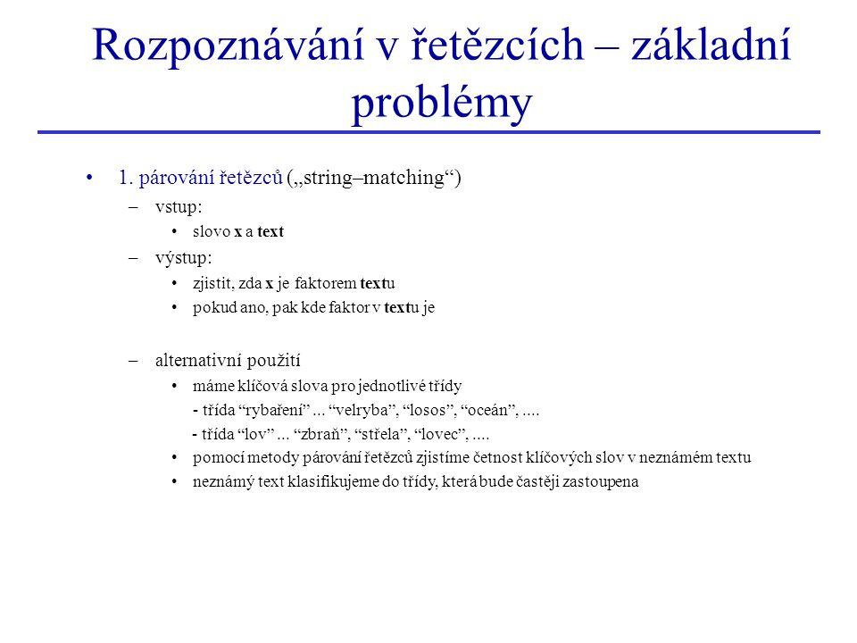 """Rozpoznávání v řetězcích – základní problémy 1. párování řetězců (""""string–matching"""") –vstup: slovo x a text –výstup: zjistit, zda x je faktorem textu"""
