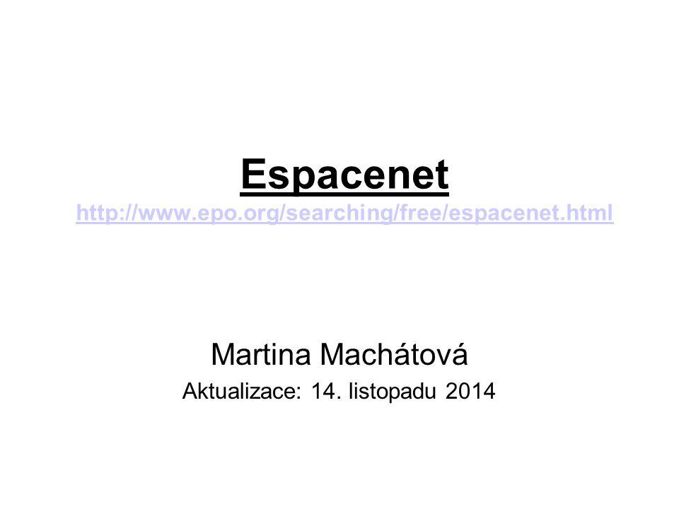 Espacenet http://www.epo.org/searching/free/espacenet.html http://www.epo.org/searching/free/espacenet.html Martina Machátová Aktualizace: 14. listopa