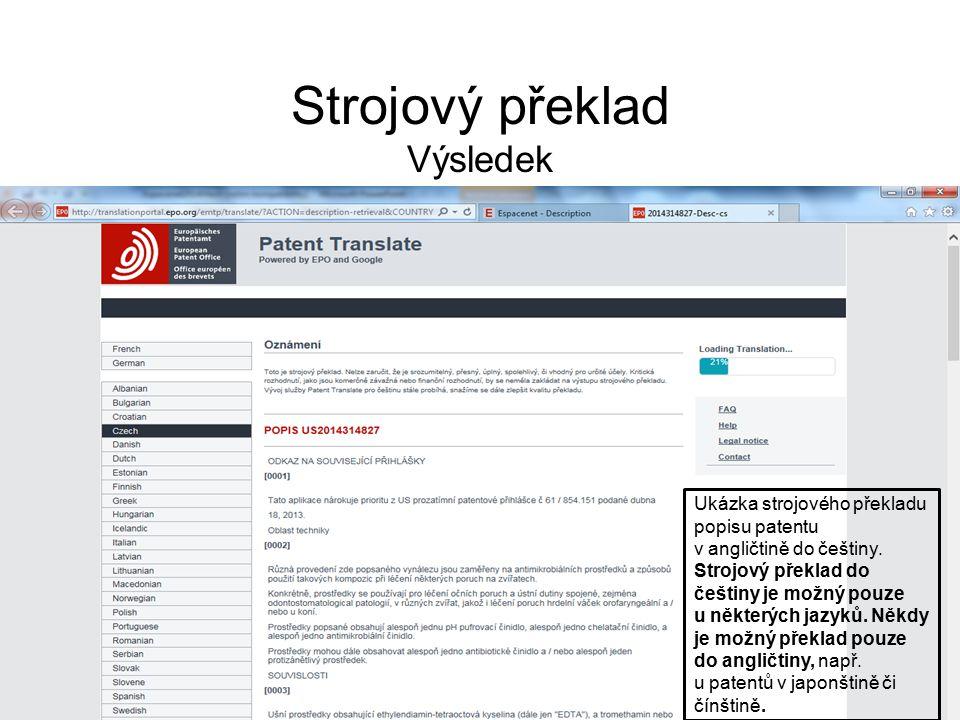 Strojový překlad Výsledek Ukázka strojového překladu popisu patentu v angličtině do češtiny. Strojový překlad do češtiny je možný pouze u některých ja