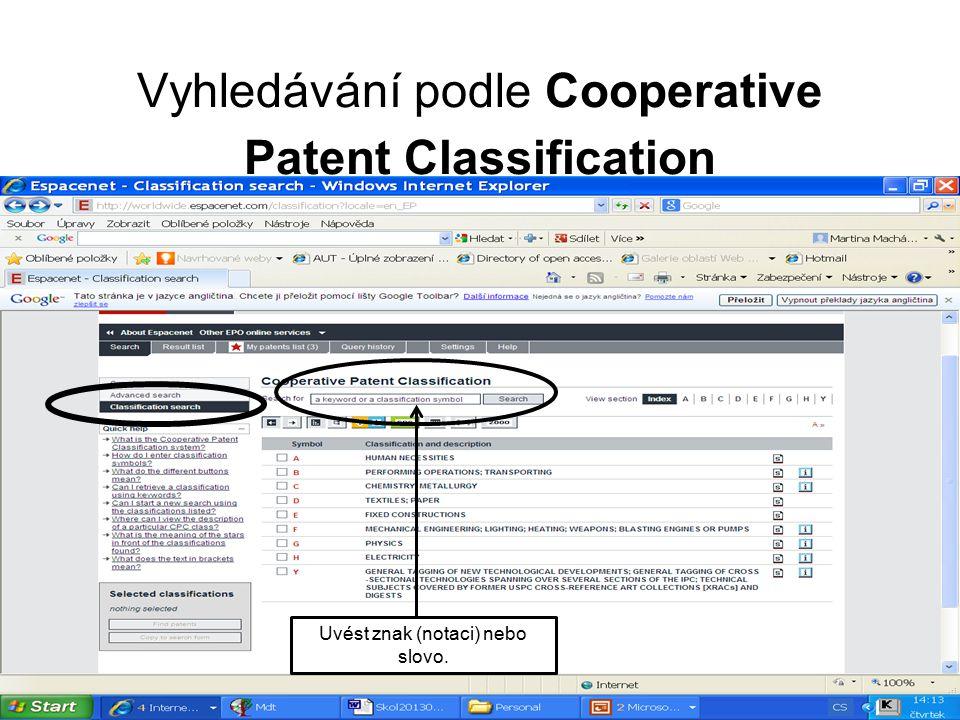 Vyhledávání podle Cooperative Patent Classification Uvést znak (notaci) nebo slovo.