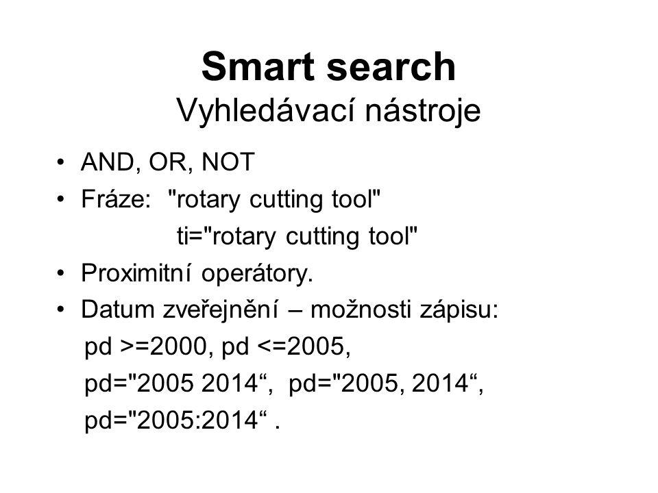 Smart search Vyhledávací nástroje AND, OR, NOT Fráze: