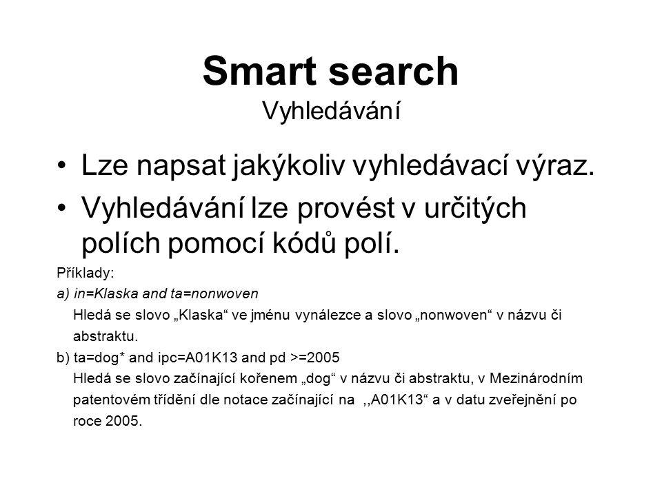 Smart search Vyhledávání Lze napsat jakýkoliv vyhledávací výraz. Vyhledávání lze provést v určitých polích pomocí kódů polí. Příklady: a) in=Klaska an