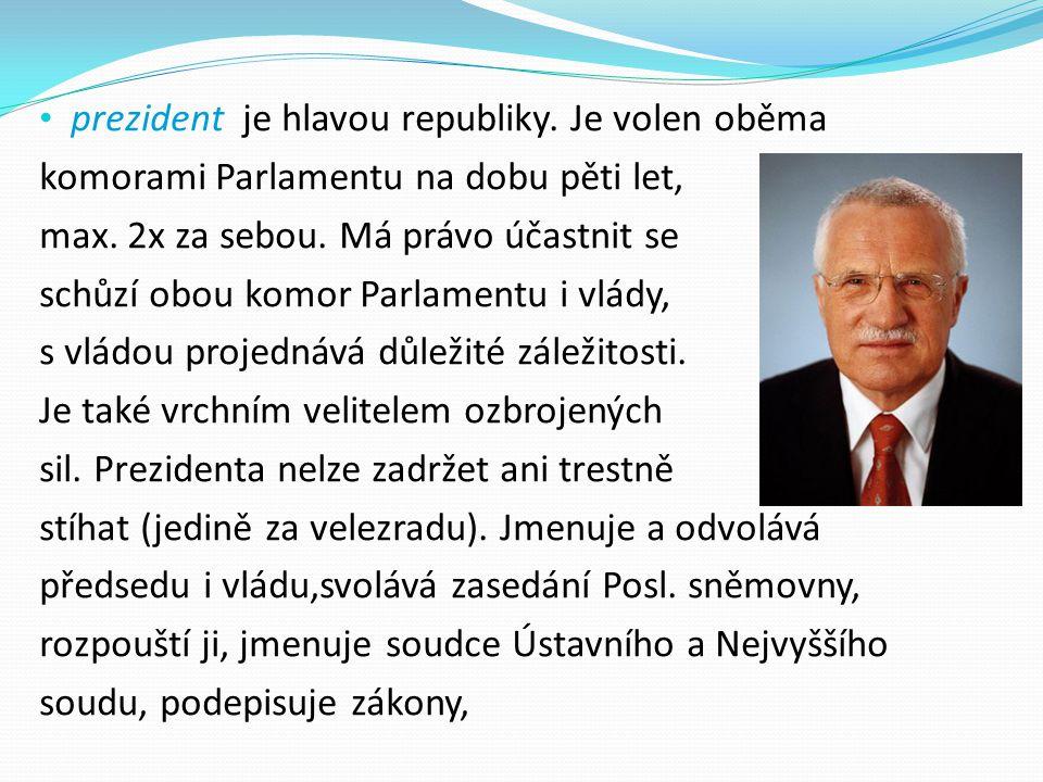 prezident je hlavou republiky. Je volen oběma komorami Parlamentu na dobu pěti let, max. 2x za sebou. Má právo účastnit se schůzí obou komor Parlament