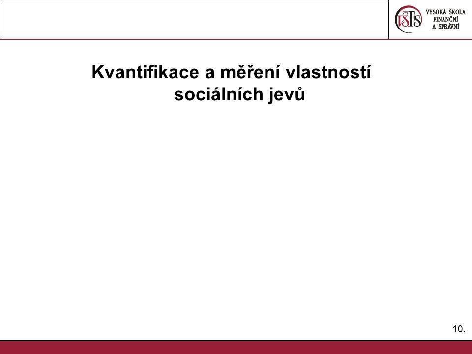 10. Kvantifikace a měření vlastností sociálních jevů