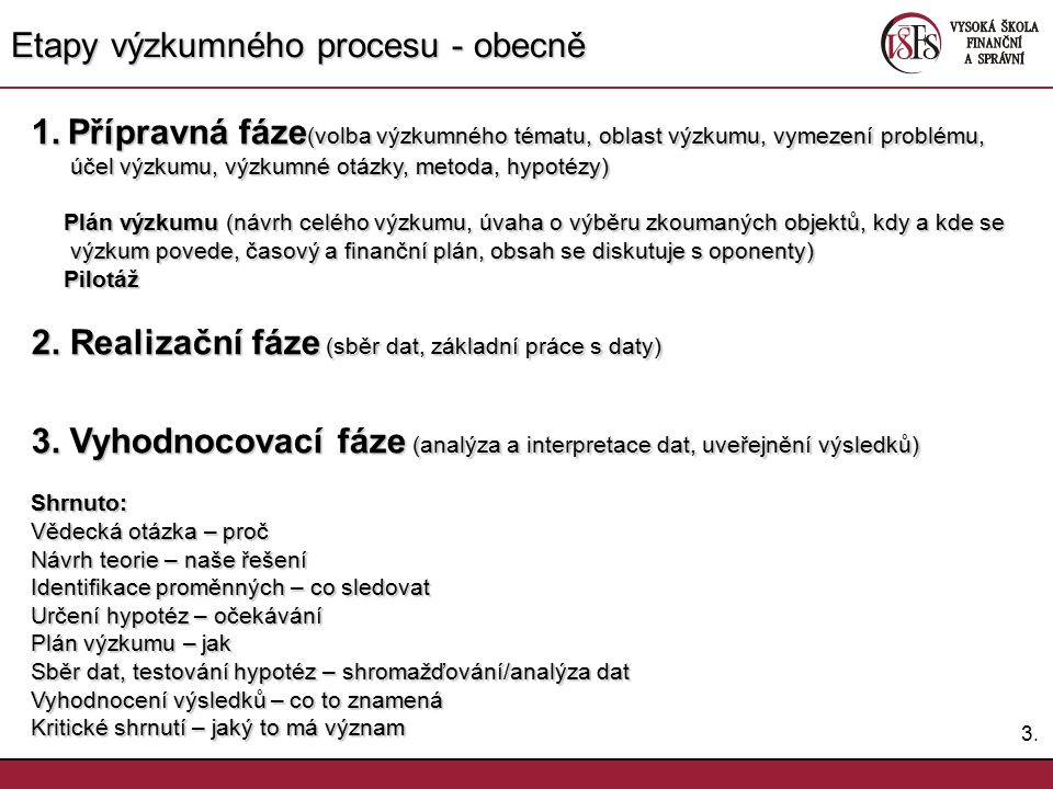 3.3. Etapy výzkumného procesu - obecně 1. Přípravná fáze (volba výzkumného tématu, oblast výzkumu, vymezení problému, účel výzkumu, výzkumné otázky, m
