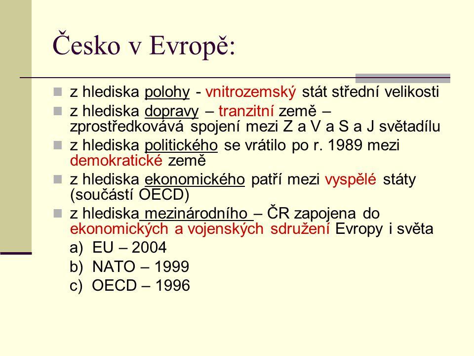 Česko v Evropě: z hlediska polohy - vnitrozemský stát střední velikosti z hlediska dopravy – tranzitní země – zprostředkovává spojení mezi Z a V a S a