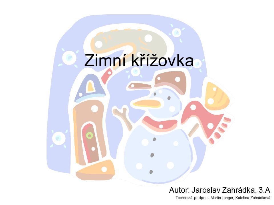 Zimní křížovka Autor: Jaroslav Zahrádka, 3.A Technická podpora: Martin Langer, Kateřina Zahrádková