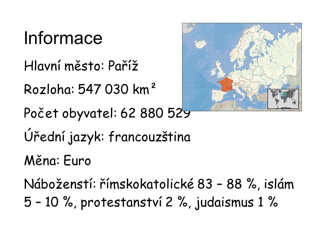 Informace Hlavní město: Paříž Rozloha: 547 030 km² Počet obyvatel: 62 880 529 Úřední jazyk: francouzština Měna: Euro Náboženstí: římskokatolické 83 – 88 %, islám 5 – 10 %, protestanství 2 %, judaismus 1 %