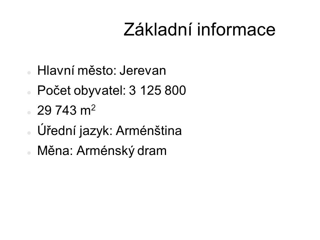 Základní informace Hlavní město: Jerevan Počet obyvatel: 3 125 800 29 743 m 2 Úřední jazyk: Arménština Měna: Arménský dram