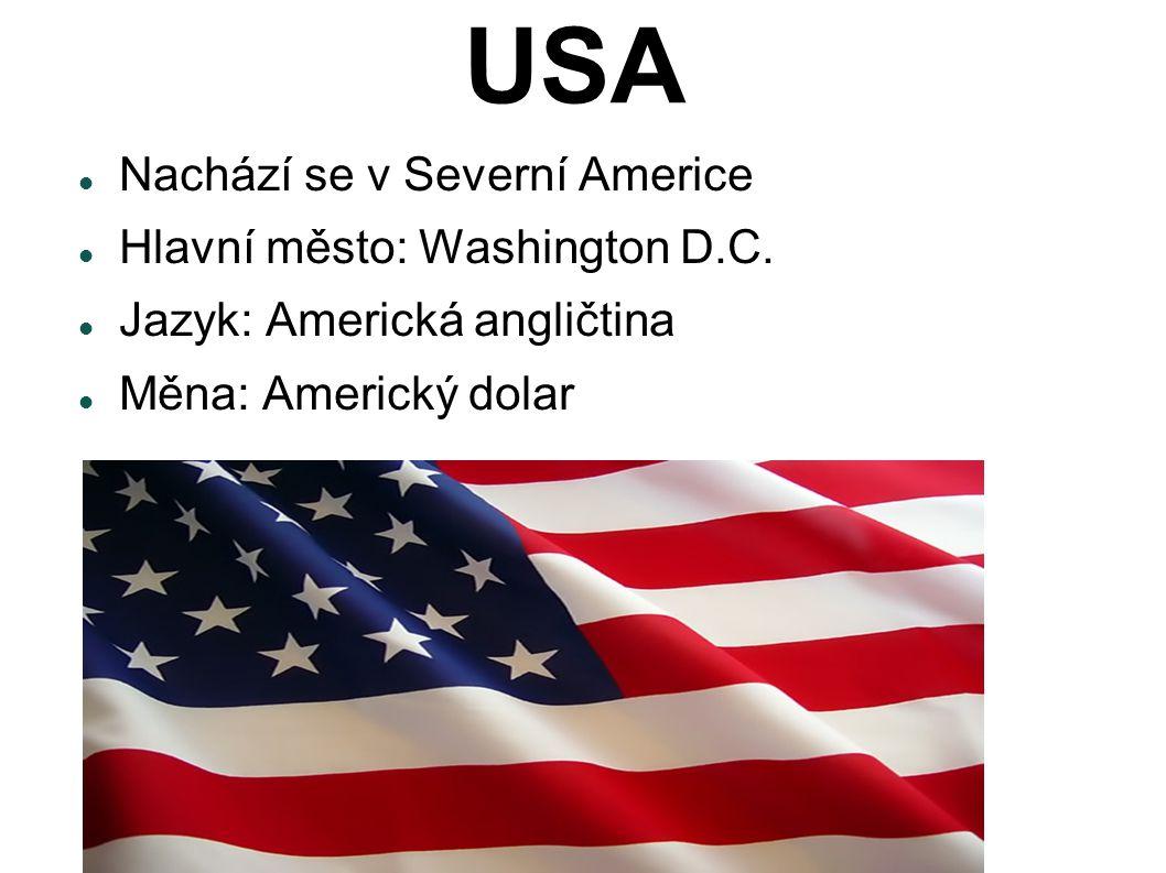USA Nachází se v Severní Americe Hlavní město: Washington D.C. Jazyk: Americká angličtina Měna: Americký dolar
