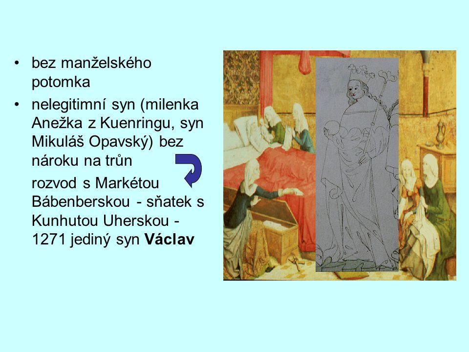 bez manželského potomka nelegitimní syn (milenka Anežka z Kuenringu, syn Mikuláš Opavský) bez nároku na trůn rozvod s Markétou Bábenberskou - sňatek s Kunhutou Uherskou - 1271 jediný syn Václav