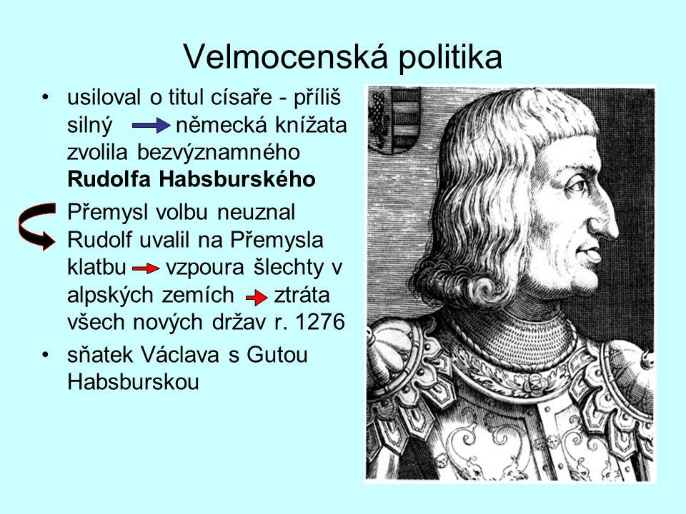 Velmocenská politika usiloval o titul císaře - příliš silný německá knížata zvolila bezvýznamného Rudolfa Habsburského Přemysl volbu neuznal Rudolf uvalil na Přemysla klatbu vzpoura šlechty v alpských zemích ztráta všech nových držav r.