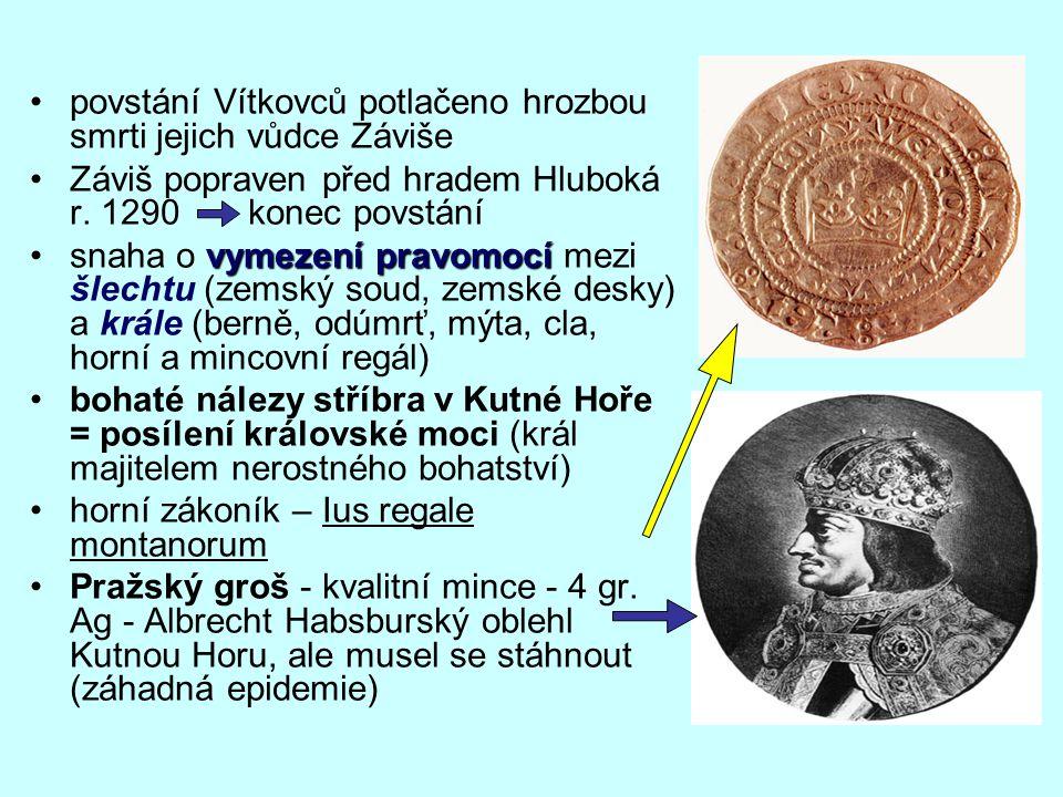 povstání Vítkovců potlačeno hrozbou smrti jejich vůdce Záviše Záviš popraven před hradem Hluboká r.