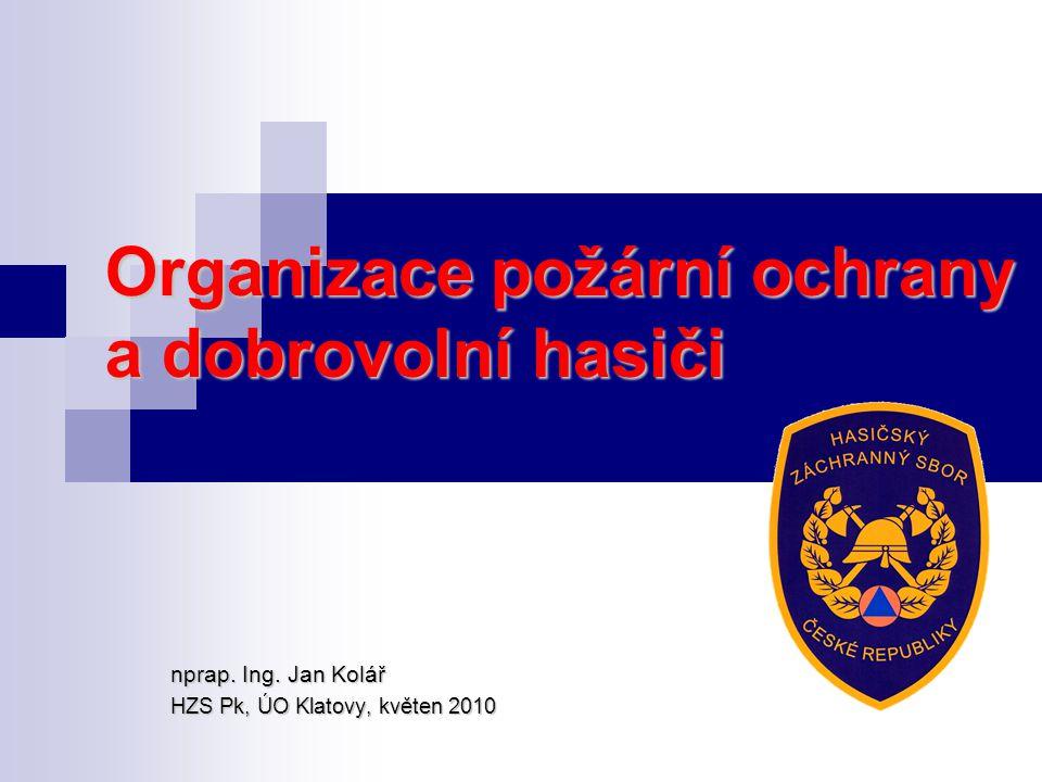 Organizace požární ochrany a dobrovolní hasiči nprap. Ing. Jan Kolář HZS Pk, ÚO Klatovy, květen 2010