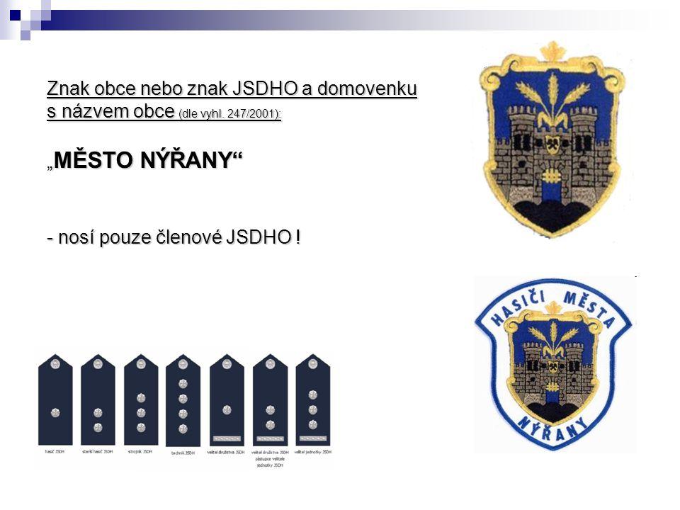 """Znak obce nebo znak JSDHO a domovenku s názvem obce (dle vyhl. 247/2001): """" MĚSTO NÝŘANY"""" - nosí pouze členové JSDHO !"""