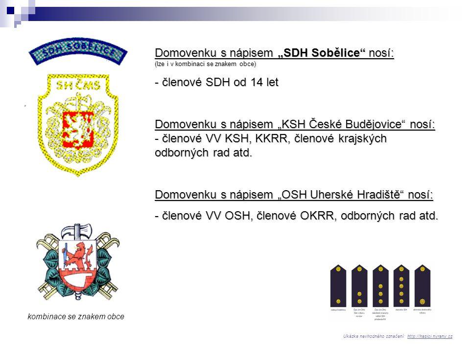 """Domovenku s nápisem """"SDH Sobělice"""" nosí: (lze i v kombinaci se znakem obce) - členové SDH od 14 let Domovenku s nápisem """"KSH České Budějovice"""" nosí: -"""