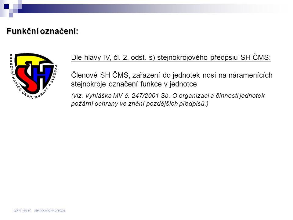 Funkční označení: Dle hlavy IV, čl. 2, odst. s) stejnokrojového předpsiu SH ČMS: Členové SH ČMS, zařazení do jednotek nosí na náramenících stejnokroje