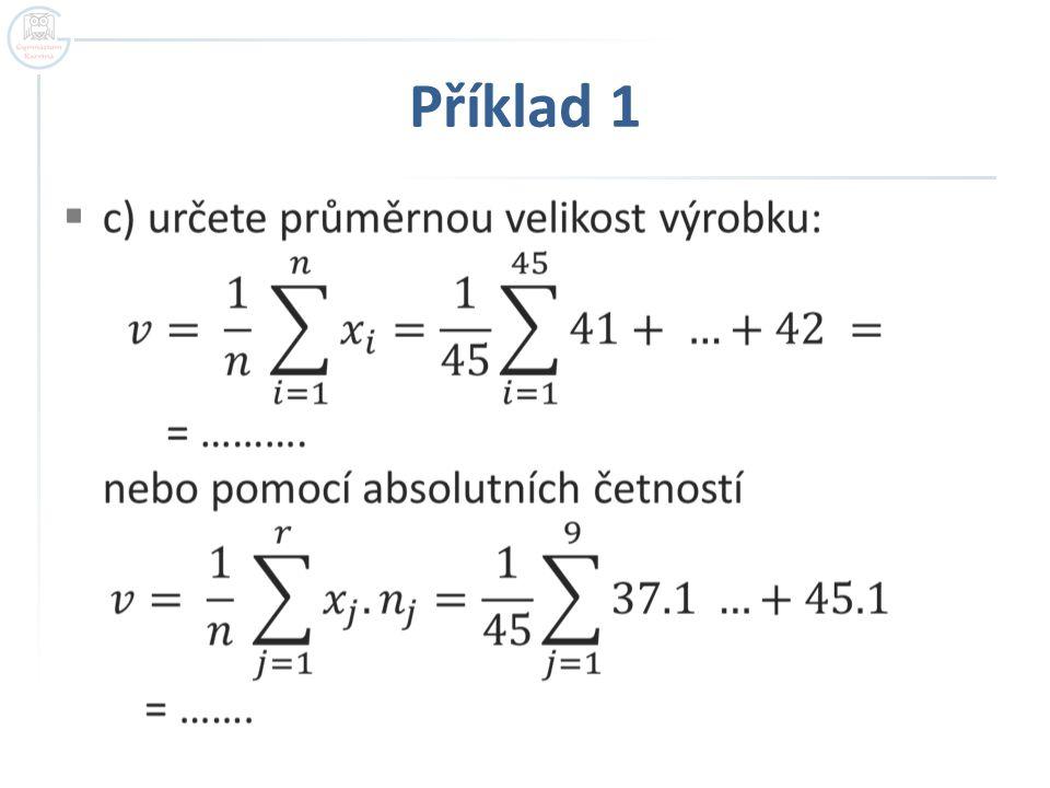  d) sestrojte histogram rozdělení četností: početvelikost 137 338 539 640 1241 942 643 244 145