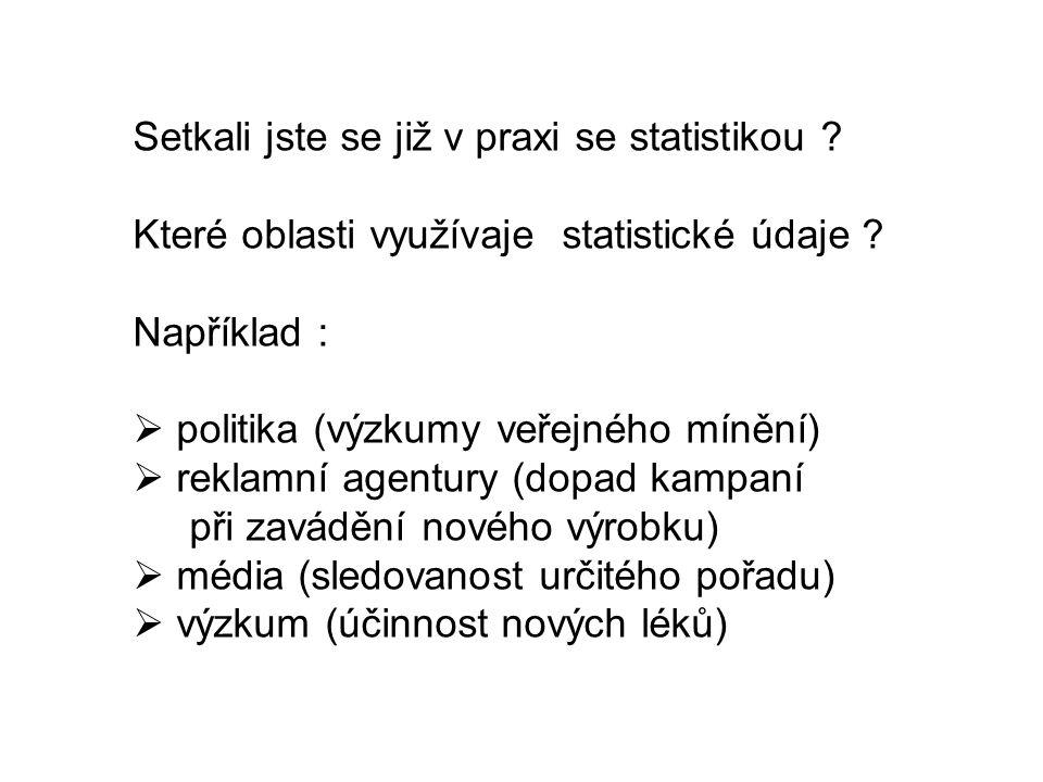 Setkali jste se již v praxi se statistikou . Které oblasti využívaje statistické údaje .