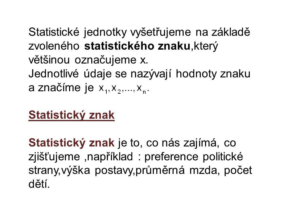 Statistické jednotky vyšetřujeme na základě zvoleného statistického znaku,který většinou označujeme x.
