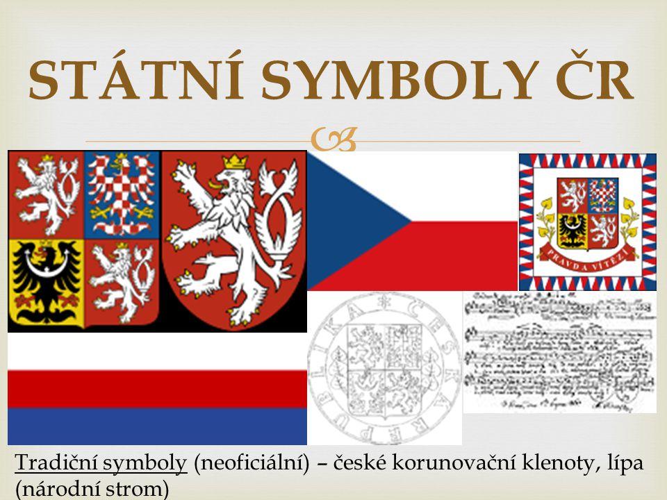   VELKÝ STÁTNÍ ZNAK - čtvrcený štít: v prvním a čtvrtém poli je historický znak Čech (stříbrný dvouocasý lev ve skoku se zlatou zbrojí a zlatou korunou na červeném poli), ve druhém poli se nachází znak Moravy (orlice stříbrno- červeně šachovaná se zlatou zbrojí a korunou na modrém poli), ve třetím poli je znak Slezska (černá orlice se stříbrným půlměsíce), uprostřed s křížkem, ukončeným trojlístky, se zlatou korunou a červenou zbrojí na zlatém podkladu)  MALÝ STÁTNÍ ZNAK - je tvořen červeným polem, na kterém je umístěn historický znak Čech: stříbrný dvouocasý lev ve skoku se zlatou zbrojí a zlatou korunou STÁTNÍ SYMBOLY