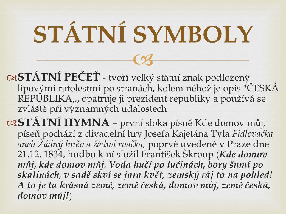   Česká republika je zastupitelská demokracie, parlamentní republika 1) zákonodárná moc - Parlament je dvoukomorový, s Poslaneckou sněmovnou a Senátem, do Poslanecké sněmovny se volí 200 poslanců každé čtyři roky, jednou za dva roky se volbami obmění třetina Senátu, každý z 81 senátorů má šestiletý mandát 2) výkonná moc - prezident a vláda, vláda je odpovědná Poslanecké sněmovně, hlavou státu je prezident, volený každých pět let občany ČR 3) soudní moc – Ústavní soud, Nejvyšší soud, Nejvyšší správní soud, vrchní soudy, krajské a okresní soudy POLITICKÝ SYSTÉM