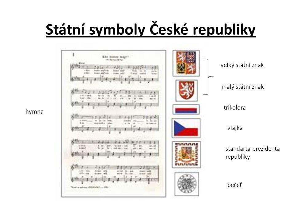 Státní symboly České republiky velký státní znak malý státní znak trikolora vlajka standarta prezidenta republiky pečeť hymna