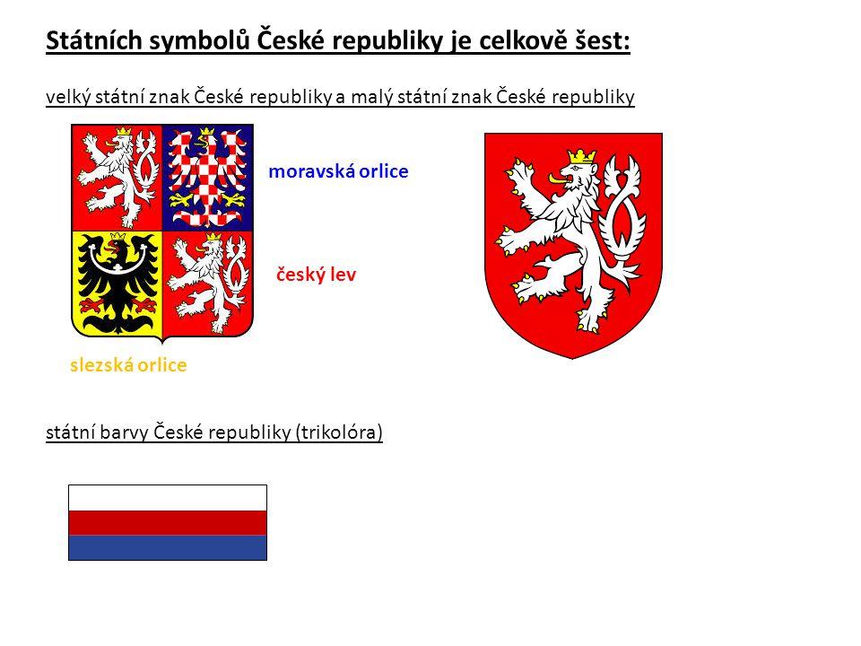 Státních symbolů České republiky je celkově šest: velký státní znak České republiky a malý státní znak České republiky státní barvy České republiky (t