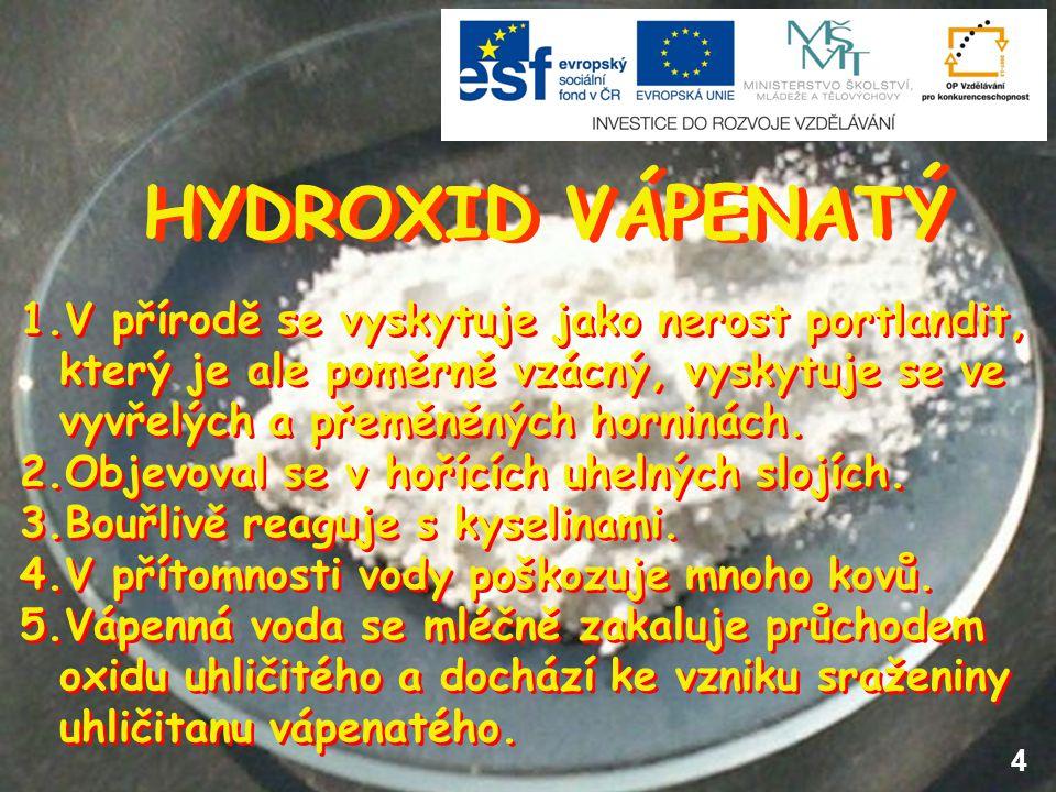 HYDROXID VÁPENATÝ 4 1.V přírodě se vyskytuje jako nerost portlandit, který je ale poměrně vzácný, vyskytuje se ve vyvřelých a přeměněných horninách. 2