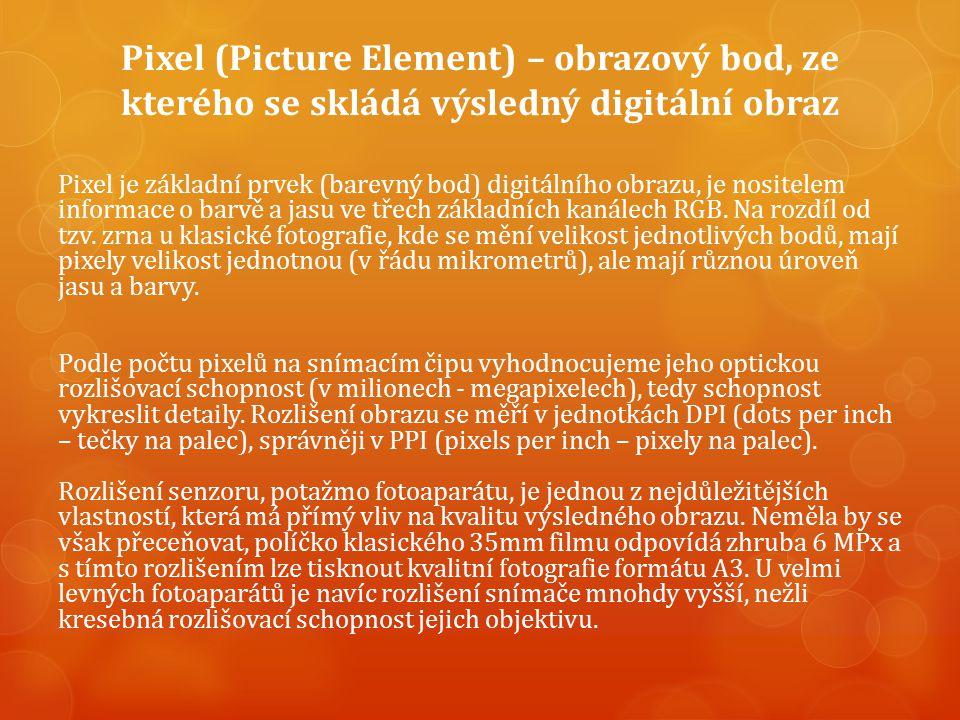 Pixel (Picture Element) – obrazový bod, ze kterého se skládá výsledný digitální obraz Pixel je základní prvek (barevný bod) digitálního obrazu, je nositelem informace o barvě a jasu ve třech základních kanálech RGB.