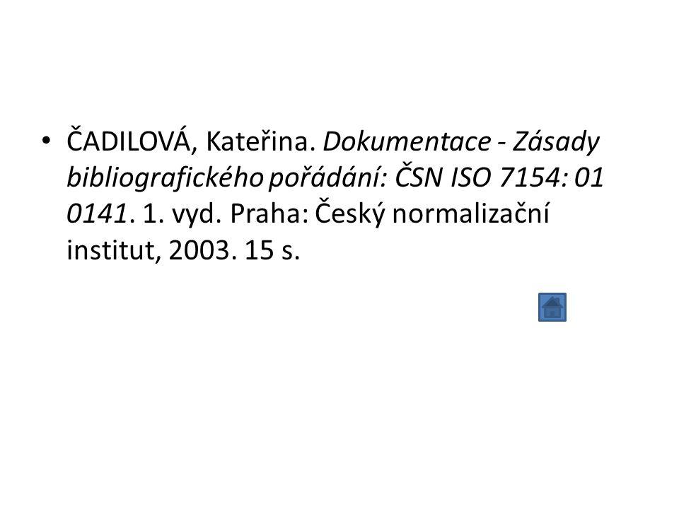 ČADILOVÁ, Kateřina. Dokumentace - Zásady bibliografického pořádání: ČSN ISO 7154: 01 0141.