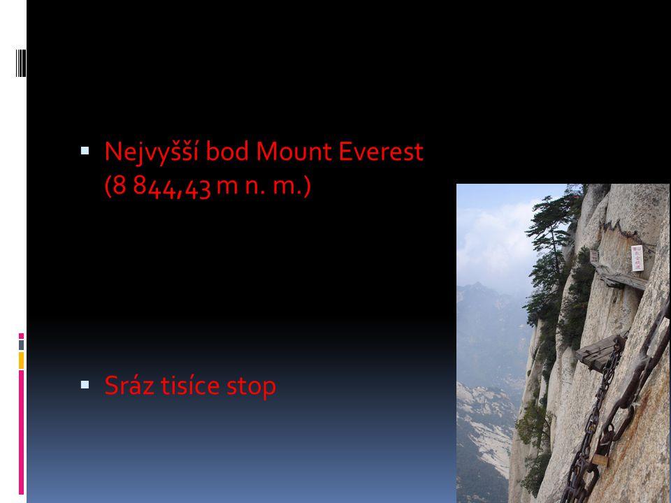 Nejvyšší bod Mount Everest (8 844,43 m n. m.)  Sráz tisíce stop