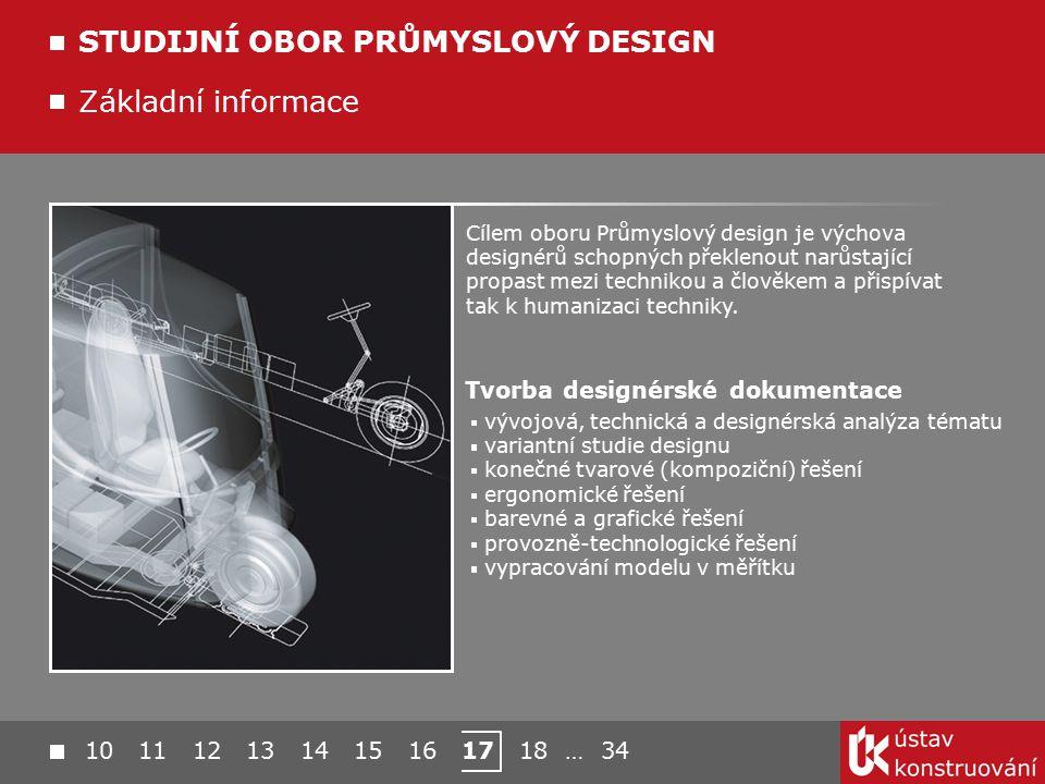 10 11 12 13 14 15 16 17 18 … 34 Základní informace STUDIJNÍ OBOR PRŮMYSLOVÝ DESIGN Cílem oboru Průmyslový design je výchova designérů schopných překle
