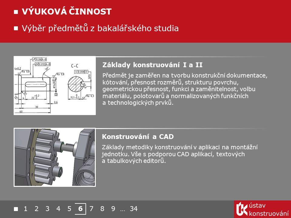 1 2 3 4 5 6 7 8 9 … 34 Výběr předmětů z bakalářského studia VÝUKOVÁ ČINNOST Základy konstruování I a II Předmět je zaměřen na tvorbu konstrukční dokum