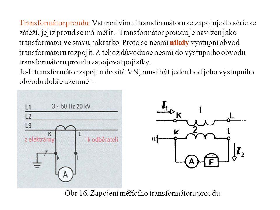Transformátor proudu: Vstupní vinutí transformátoru se zapojuje do série se zátěží, jejíž proud se má měřit. Transformátor proudu je navržen jako tran