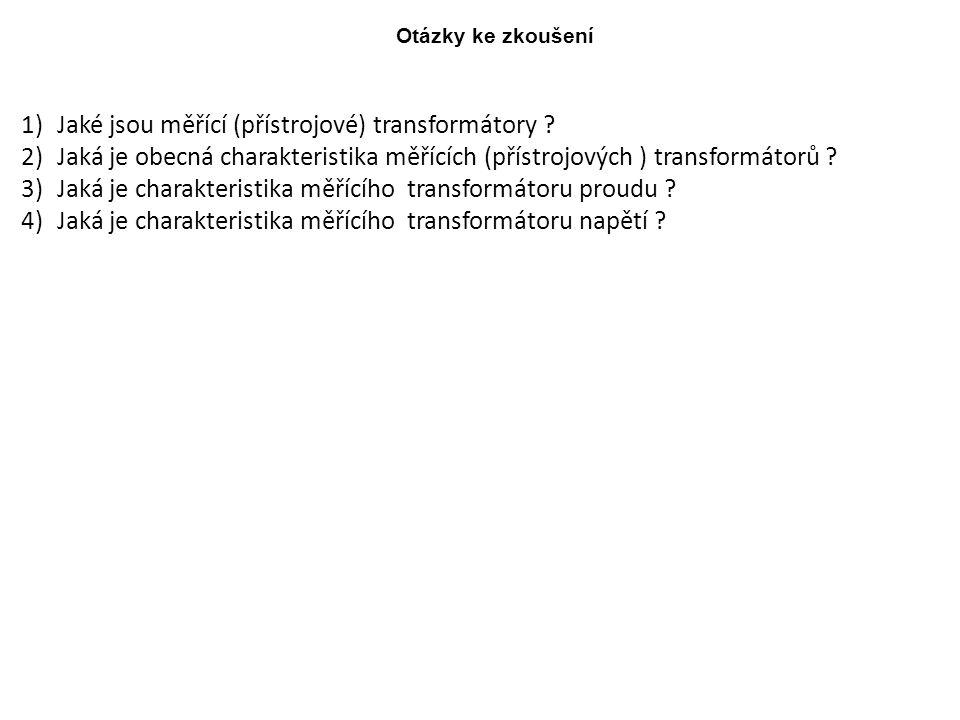 Otázky ke zkoušení 1)Jaké jsou měřící (přístrojové) transformátory ? 2)Jaká je obecná charakteristika měřících (přístrojových ) transformátorů ? 3)Jak