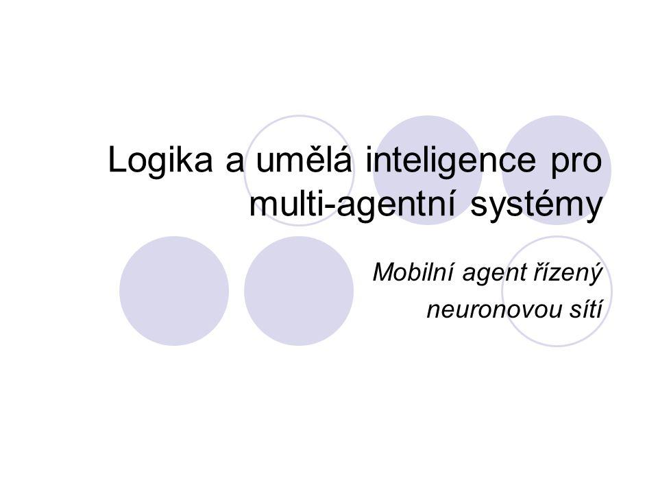 Logika a umělá inteligence pro multi-agentní systémy Mobilní agent řízený neuronovou sítí