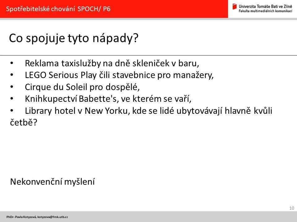 10 PhDr- Pavla Kotyzová, kotyzova@fmk.utb.cz Co spojuje tyto nápady? Spotřebitelské chování SPOCH/ P6 Reklama taxislužby na dně skleniček v baru, LEGO