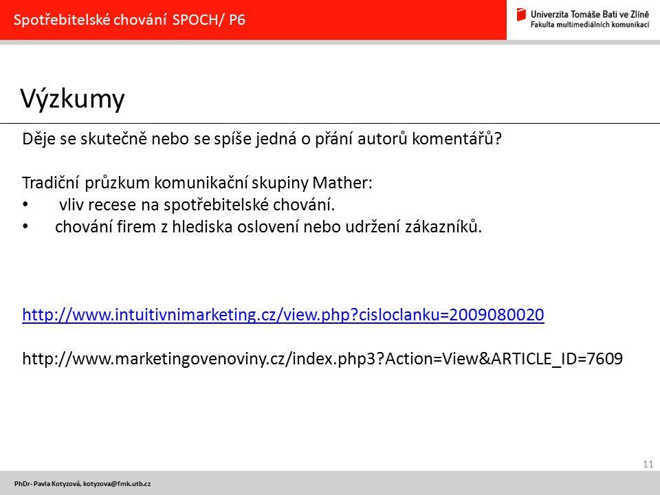 11 PhDr- Pavla Kotyzová, kotyzova@fmk.utb.cz Výzkumy Spotřebitelské chování SPOCH/ P6 Děje se skutečně nebo se spíše jedná o přání autorů komentářů? T