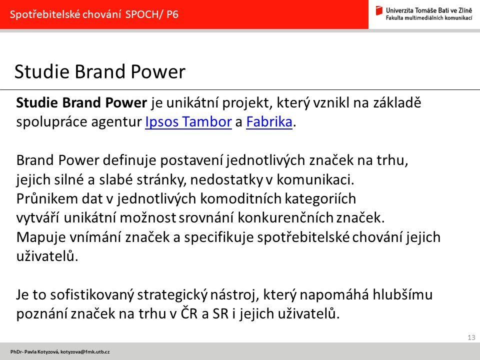 13 PhDr- Pavla Kotyzová, kotyzova@fmk.utb.cz Studie Brand Power Spotřebitelské chování SPOCH/ P6 Studie Brand Power je unikátní projekt, který vznikl
