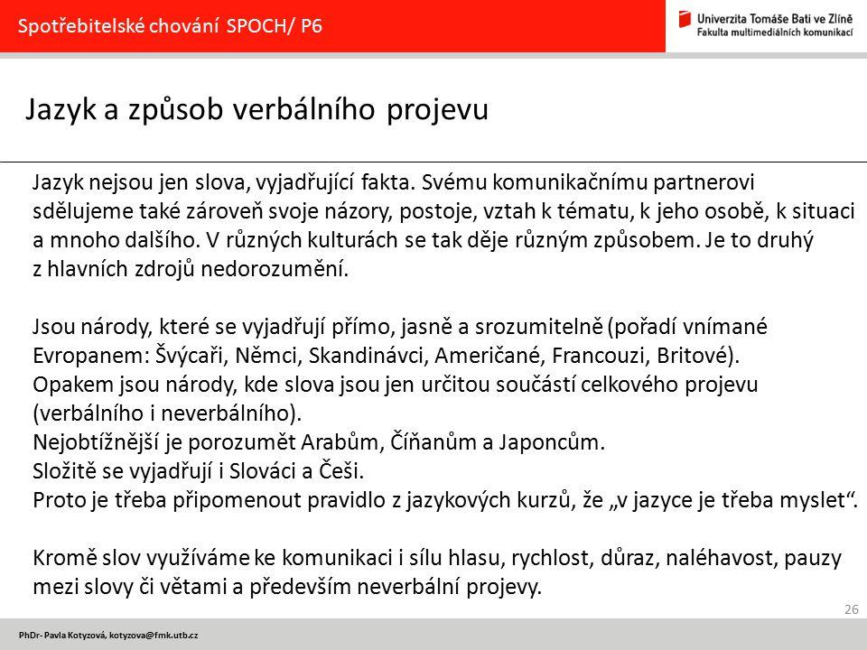 26 PhDr- Pavla Kotyzová, kotyzova@fmk.utb.cz Jazyk a způsob verbálního projevu Spotřebitelské chování SPOCH/ P6 Jazyk nejsou jen slova, vyjadřující fa