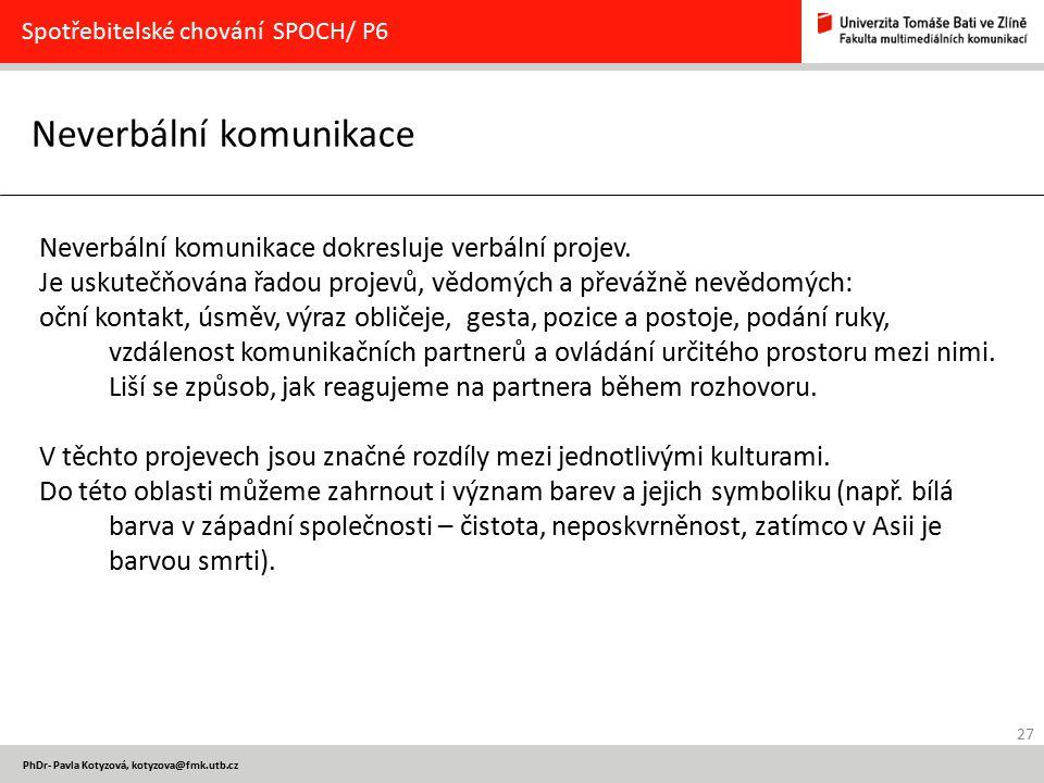 27 PhDr- Pavla Kotyzová, kotyzova@fmk.utb.cz Neverbální komunikace Spotřebitelské chování SPOCH/ P6 Neverbální komunikace dokresluje verbální projev.
