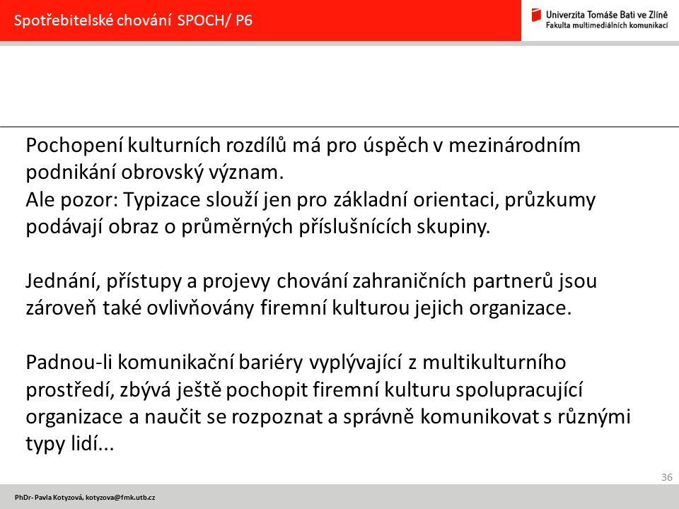 36 PhDr- Pavla Kotyzová, kotyzova@fmk.utb.cz Spotřebitelské chování SPOCH/ P6 Pochopení kulturních rozdílů má pro úspěch v mezinárodním podnikání obro