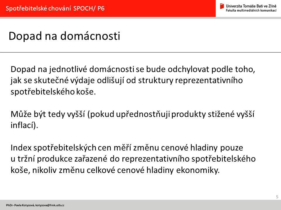 5 PhDr- Pavla Kotyzová, kotyzova@fmk.utb.cz Dopad na domácnosti Spotřebitelské chování SPOCH/ P6 Dopad na jednotlivé domácnosti se bude odchylovat pod