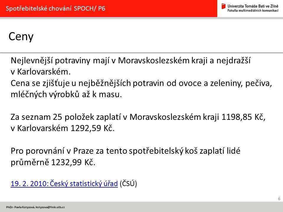 6 PhDr- Pavla Kotyzová, kotyzova@fmk.utb.cz Ceny Spotřebitelské chování SPOCH/ P6 Nejlevnější potraviny mají v Moravskoslezském kraji a nejdražší v Ka
