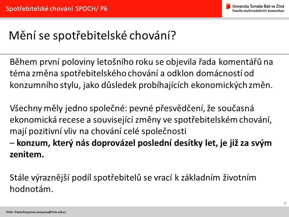 9 PhDr- Pavla Kotyzová, kotyzova@fmk.utb.cz Mění se spotřebitelské chování? Spotřebitelské chování SPOCH/ P6 Během první poloviny letošního roku se ob